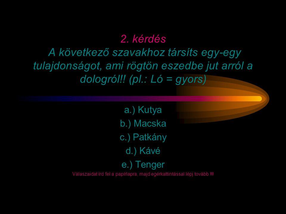 1. kérdés Az itt látható állatneveket tedd a tetszésed szerinti sorrendbe! Tehén Tigris Birka Ló Malac Válaszaidat írd fel a papírlapra, majd egérkatt