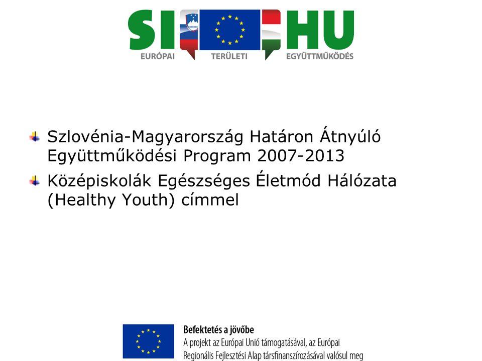 Szlovénia-Magyarország Határon Átnyúló Együttműködési Program 2007-2013 Középiskolák Egészséges Életmód Hálózata (Healthy Youth) címmel