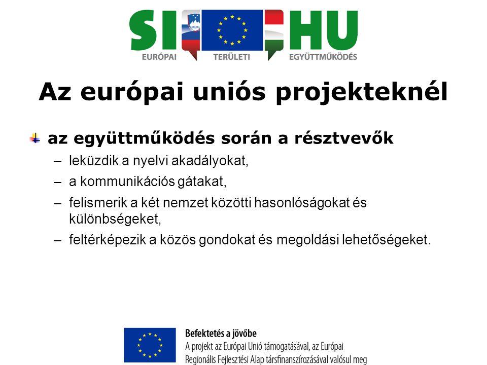 Az európai uniós projekteknél az együttműködés során a résztvevők –leküzdik a nyelvi akadályokat, –a kommunikációs gátakat, –felismerik a két nemzet közötti hasonlóságokat és különbségeket, –feltérképezik a közös gondokat és megoldási lehetőségeket.