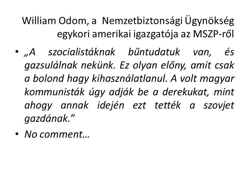 """William Odom, a Nemzetbiztonsági Ügynökség egykori amerikai igazgatója az MSZP-ről """"A szocialistáknak bűntudatuk van, és gazsulálnak nekünk."""