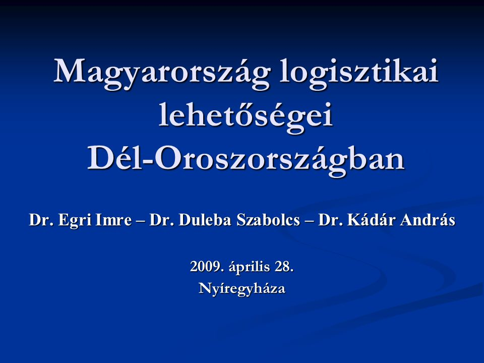 Magyarország logisztikai lehetőségei Dél-Oroszországban Dr.