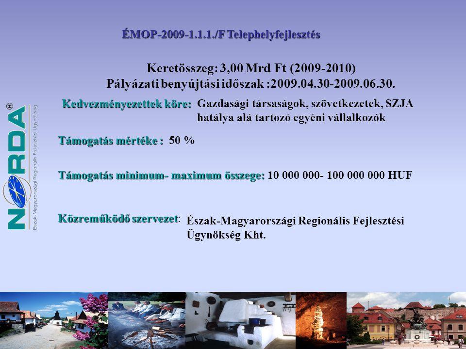 Keretösszeg: 3,00 Mrd Ft (2009-2010) Pályázati benyújtási időszak :2009.04.30-2009.06.30.