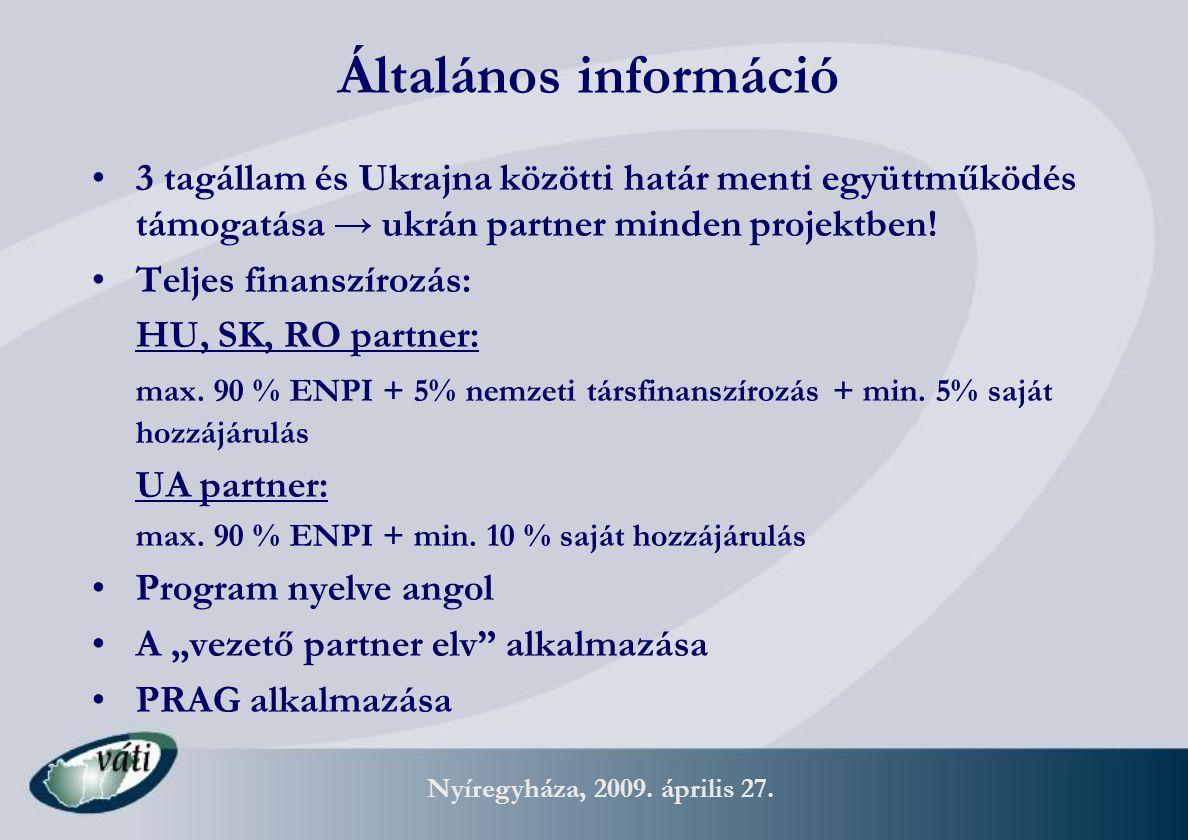 Nyíregyháza, 2009. április 27. Általános információ 3 tagállam és Ukrajna közötti határ menti együttműködés támogatása → ukrán partner minden projektb