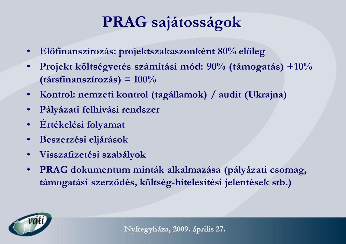 Nyíregyháza, 2009. április 27. PRAG sajátosságok Előfinanszírozás: projektszakaszonként 80% előleg Projekt költségvetés számítási mód: 90% (támogatás)