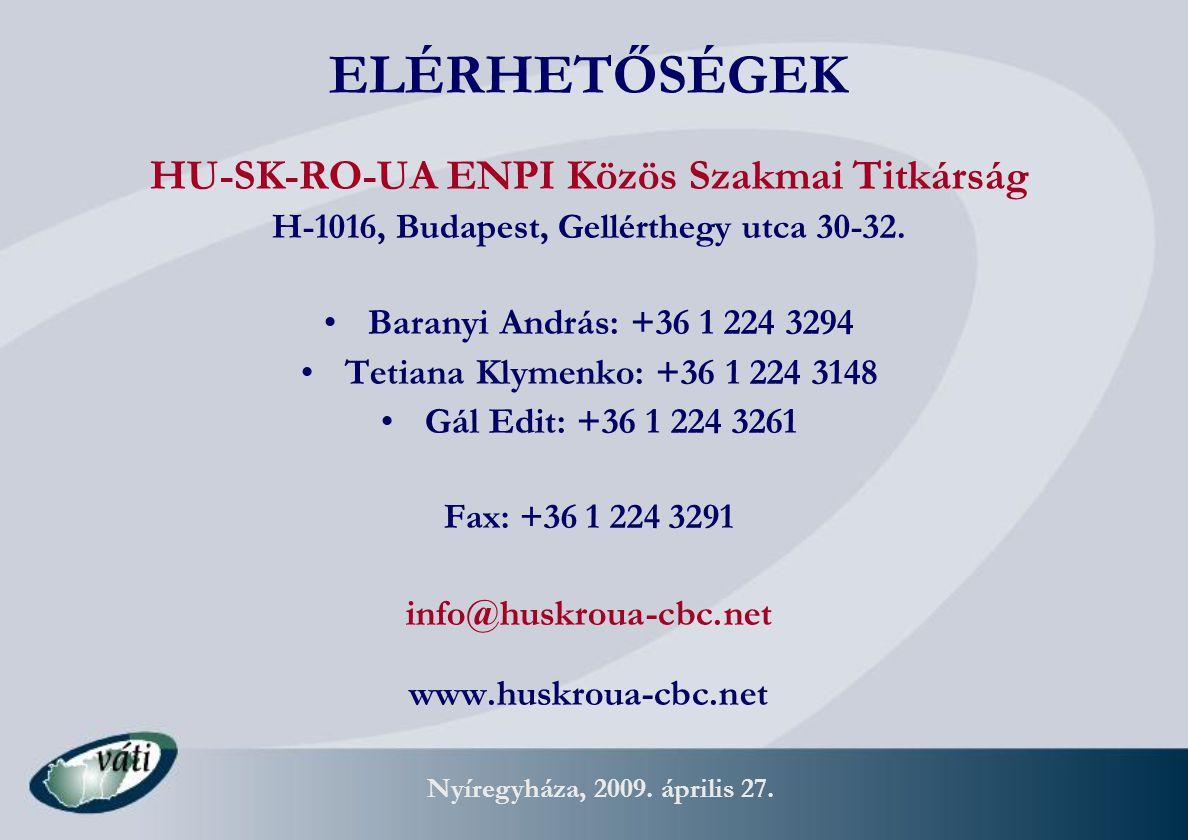 Nyíregyháza, 2009. április 27. ELÉRHETŐSÉGEK HU-SK-RO-UA ENPI Közös Szakmai Titkárság H-1016, Budapest, Gellérthegy utca 30-32. Baranyi András: +36 1