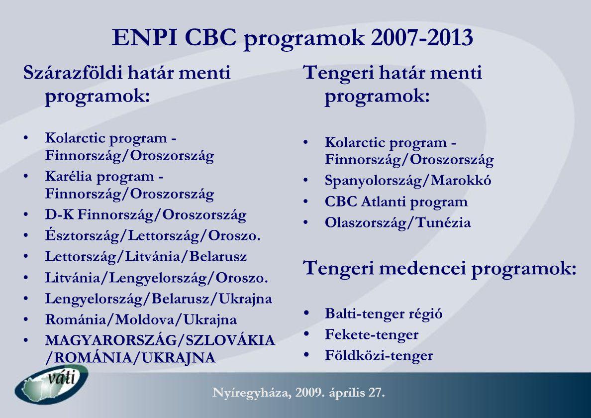 Nyíregyháza, 2009. április 27. ENPI CBC programok 2007-2013 Szárazföldi határ menti programok: Kolarctic program - Finnország/Oroszország Karélia prog
