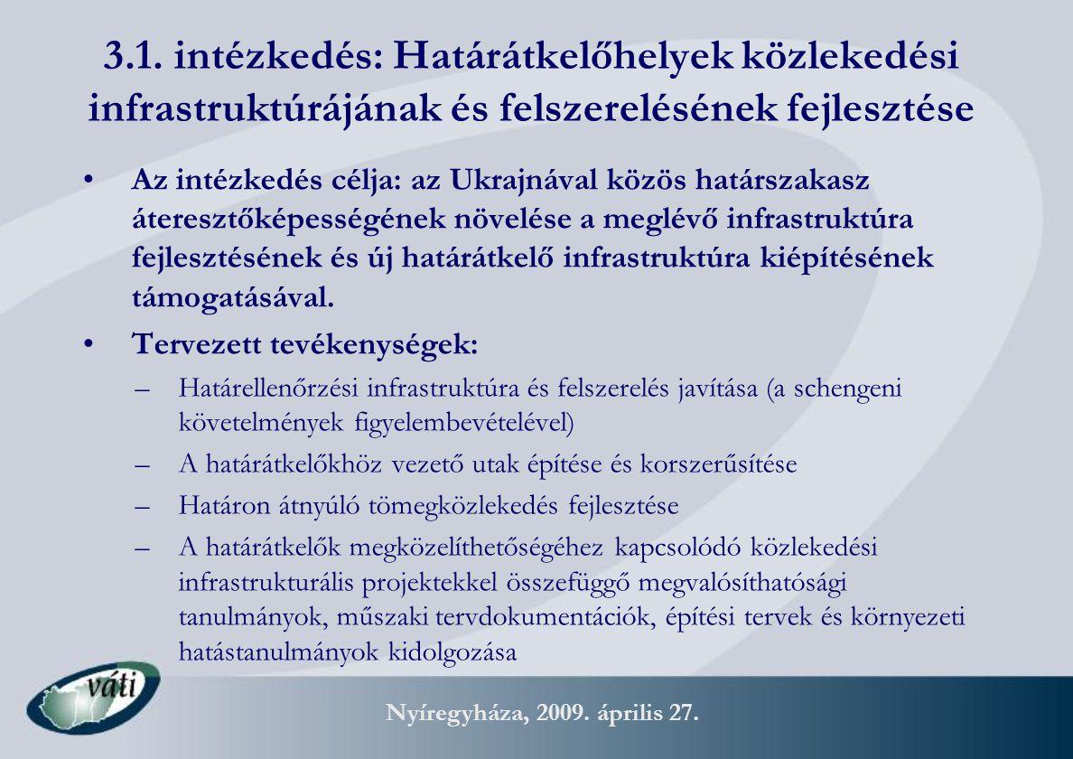 Nyíregyháza, 2009. április 27. 3.1. intézkedés: Határátkelőhelyek közlekedési infrastruktúrájának és felszerelésének fejlesztése Az intézkedés célja: