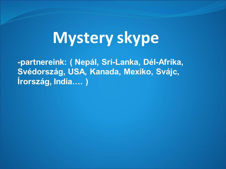 Mystery skype -partnereink: ( Nepál, Sri-Lanka, Dél-Afrika, Svédország, USA, Kanada, Mexiko, Svájc, Írország, India….