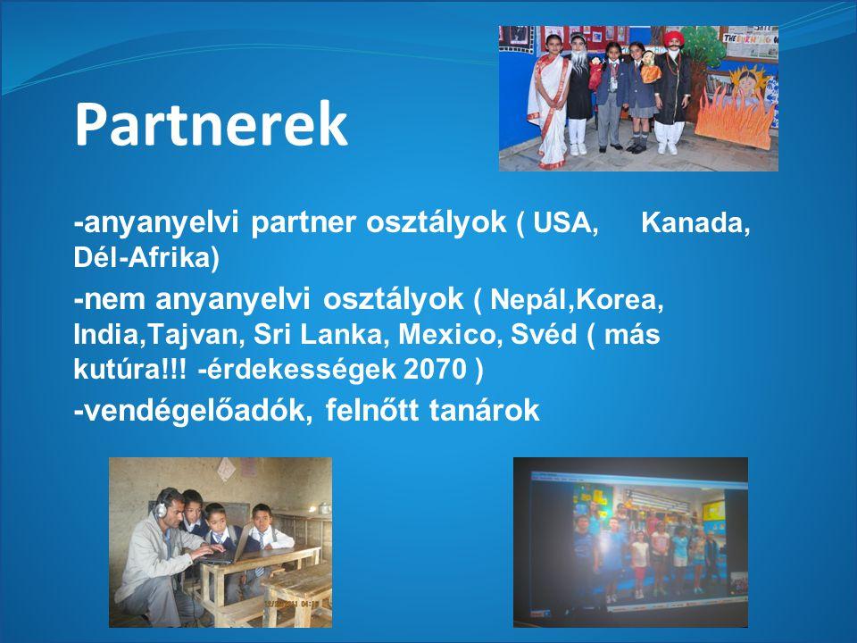 Partnerek -anyanyelvi partner osztályok ( USA, Kanada, Dél-Afrika) -nem anyanyelvi osztályok ( Nepál,Korea, India,Tajvan, Sri Lanka, Mexico, Svéd ( más kutúra!!.