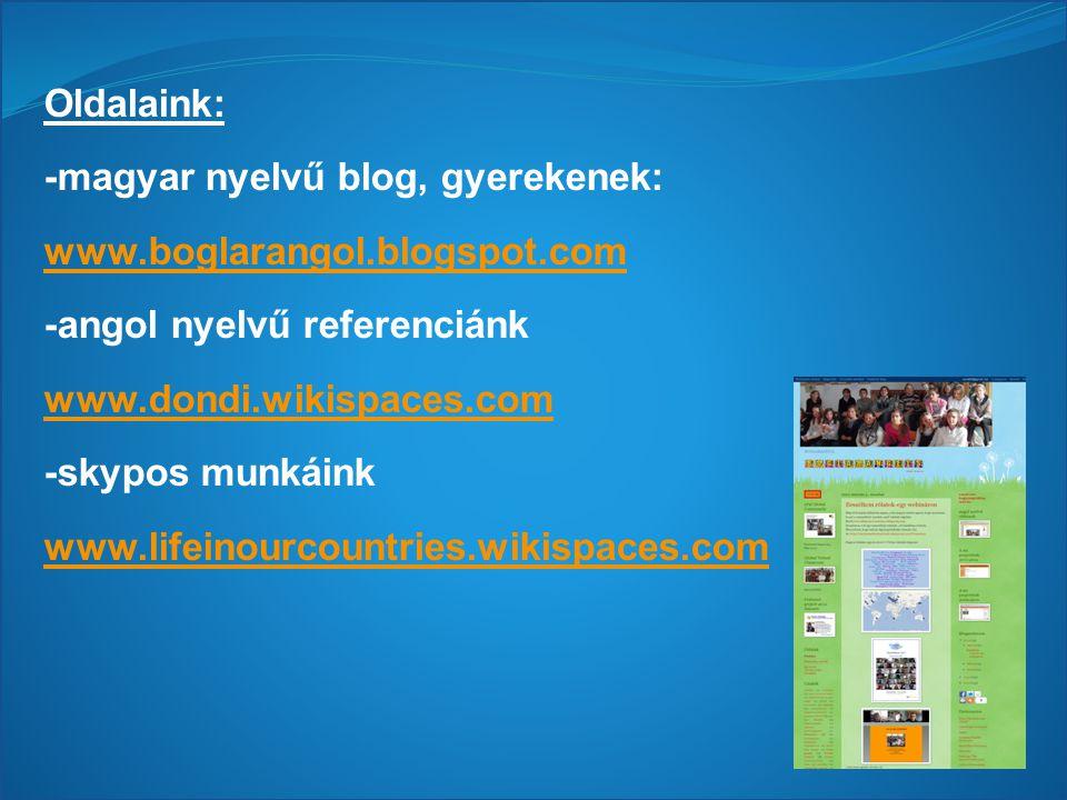 Oldalaink: -magyar nyelvű blog, gyerekenek: www.boglarangol.blogspot.com -angol nyelvű referenciánk www.dondi.wikispaces.com -skypos munkáink www.lifeinourcountries.wikispaces.com