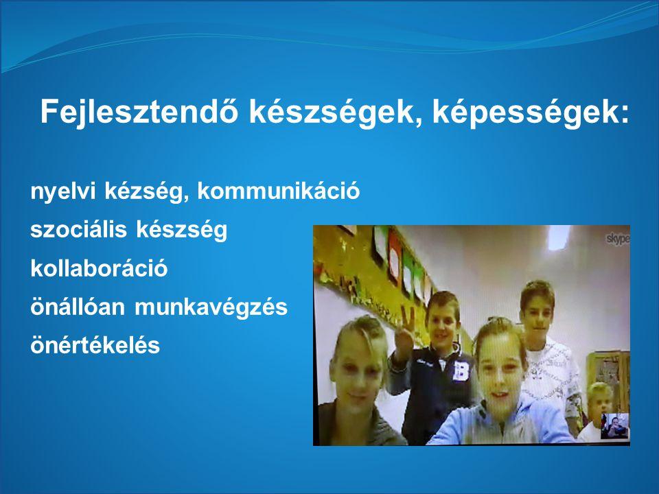 Fejlesztendő készségek, képességek: nyelvi kézség, kommunikáció szociális készség kollaboráció önállóan munkavégzés önértékelés