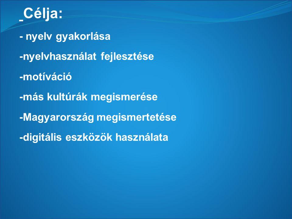 Célja: - nyelv gyakorlása -nyelvhasználat fejlesztése -motíváció -más kultúrák megismerése -Magyarország megismertetése -digitális eszközök használata
