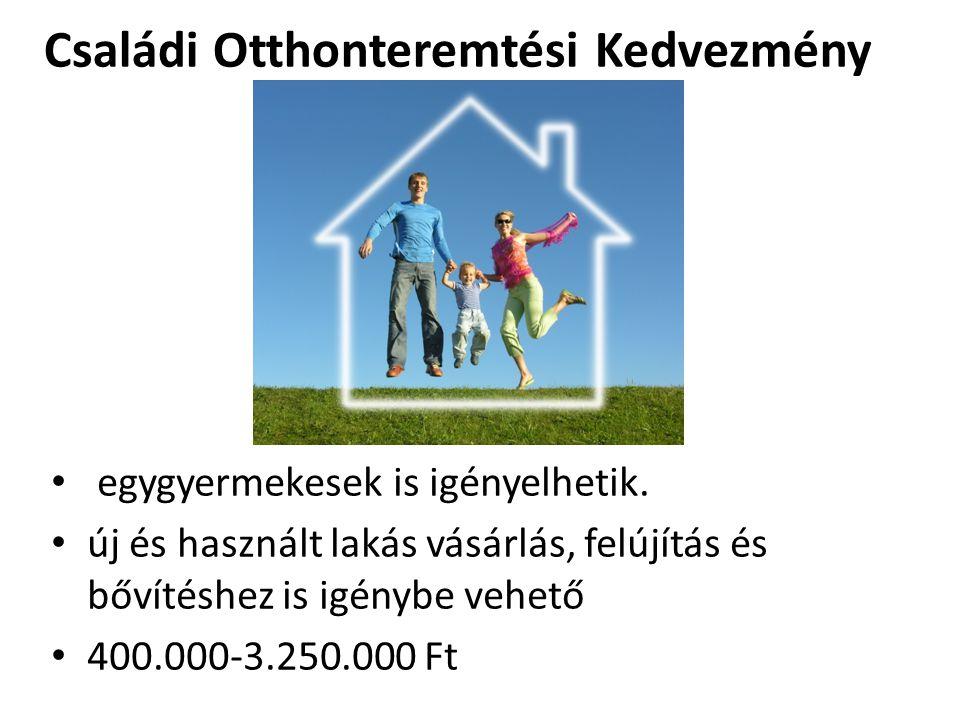 Családi Otthonteremtési Kedvezmény egygyermekesek is igényelhetik. új és használt lakás vásárlás, felújítás és bővítéshez is igénybe vehető 400.000-3.