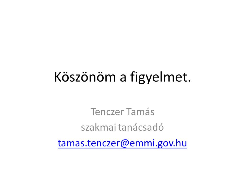 Köszönöm a figyelmet. Tenczer Tamás szakmai tanácsadó tamas.tenczer@emmi.gov.hu