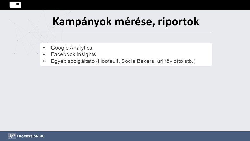 Kampányok mérése, riportok Google Analytics Facebook Insights Egyéb szolgáltató (Hootsuit, SocialBakers, url rövidítő stb.)