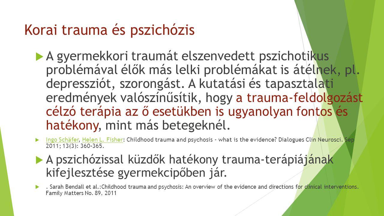 Korai trauma és pszichózis  A gyermekkori traumát elszenvedett pszichotikus problémával élők más lelki problémákat is átélnek, pl. depressziót, szoro