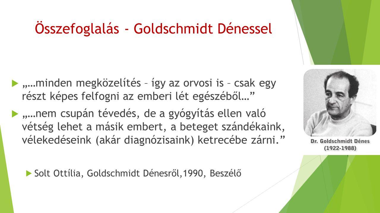 """Összefoglalás - Goldschmidt Dénessel  """"…minden megközelítés – így az orvosi is – csak egy részt képes felfogni az emberi lét egészéből…""""  """"…nem csup"""