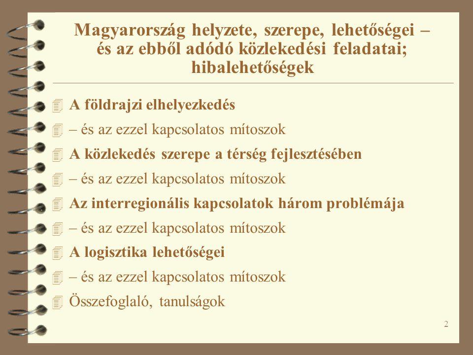 2 Magyarország helyzete, szerepe, lehetőségei – és az ebből adódó közlekedési feladatai; hibalehetőségek 4 A földrajzi elhelyezkedés 4 – és az ezzel k