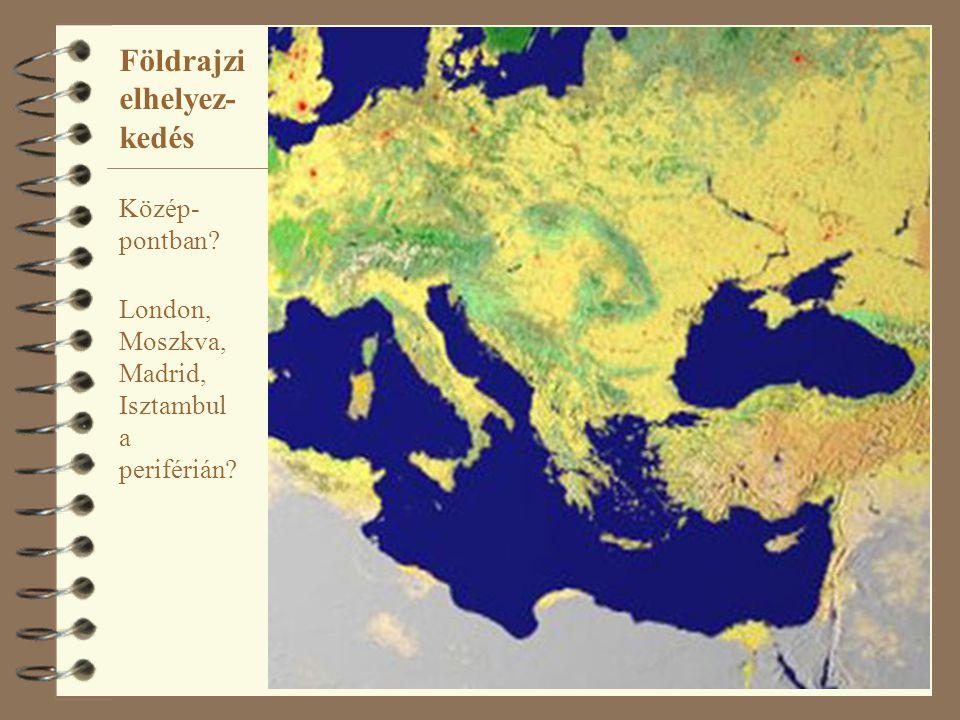 3 Földrajzi elhelyez- kedés London, Moszkva, Madrid, Isztambul a periférián? Közép- pontban?
