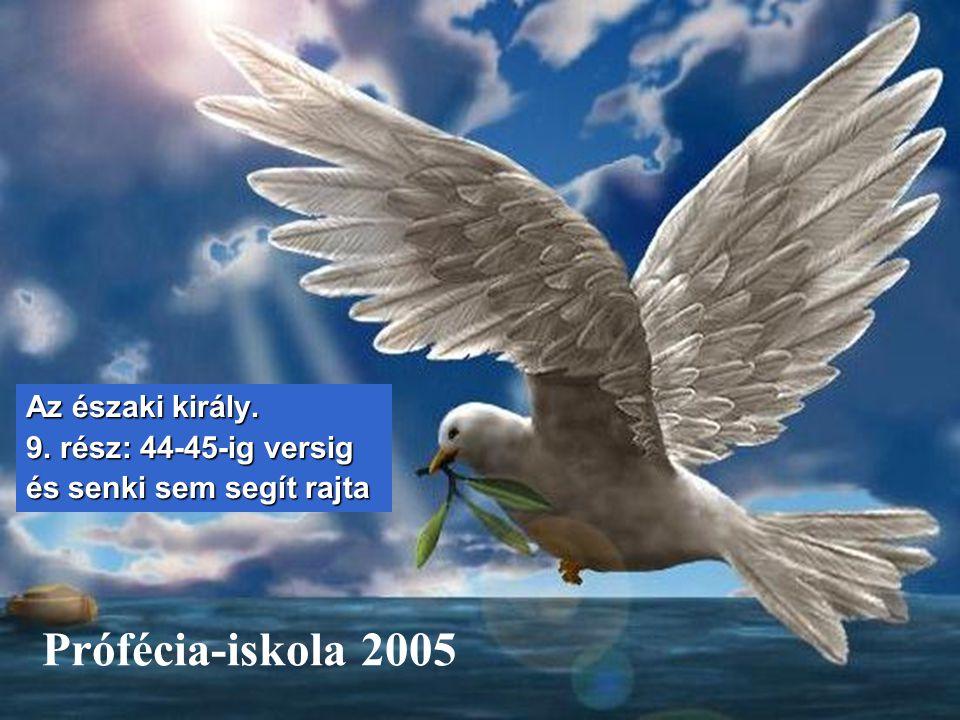 Prófécia-iskola 2005 Az északi király. 9. rész: 44-45-ig versig és senki sem segít rajta
