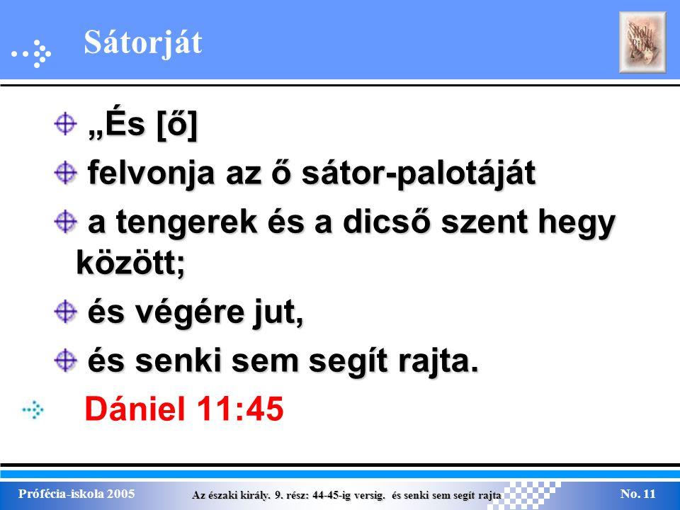 """Az északi király. 9. rész: 44-45-ig versig. és senki sem segít rajta Prófécia-iskola 2005No. 11 Sátorját """"És [ő] felvonja az ő sátor-palotáját felvonj"""