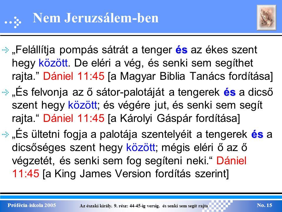 """Az északi király. 9. rész: 44-45-ig versig. és senki sem segít rajta Prófécia-iskola 2005No. 15 Nem Jeruzsálem-ben és """"Felállítja pompás sátrát a teng"""
