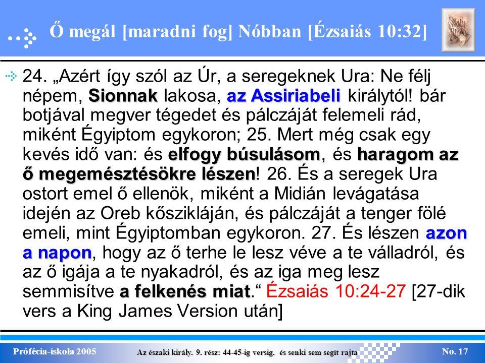 Az északi király. 9. rész: 44-45-ig versig. és senki sem segít rajta Prófécia-iskola 2005No. 17 Ő megál [maradni fog] Nóbban [Ézsaiás 10:32] Sionnakaz