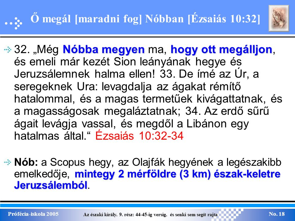 Az északi király. 9. rész: 44-45-ig versig. és senki sem segít rajta Prófécia-iskola 2005No. 18 Ő megál [maradni fog] Nóbban [Ézsaiás 10:32] Nóbba meg