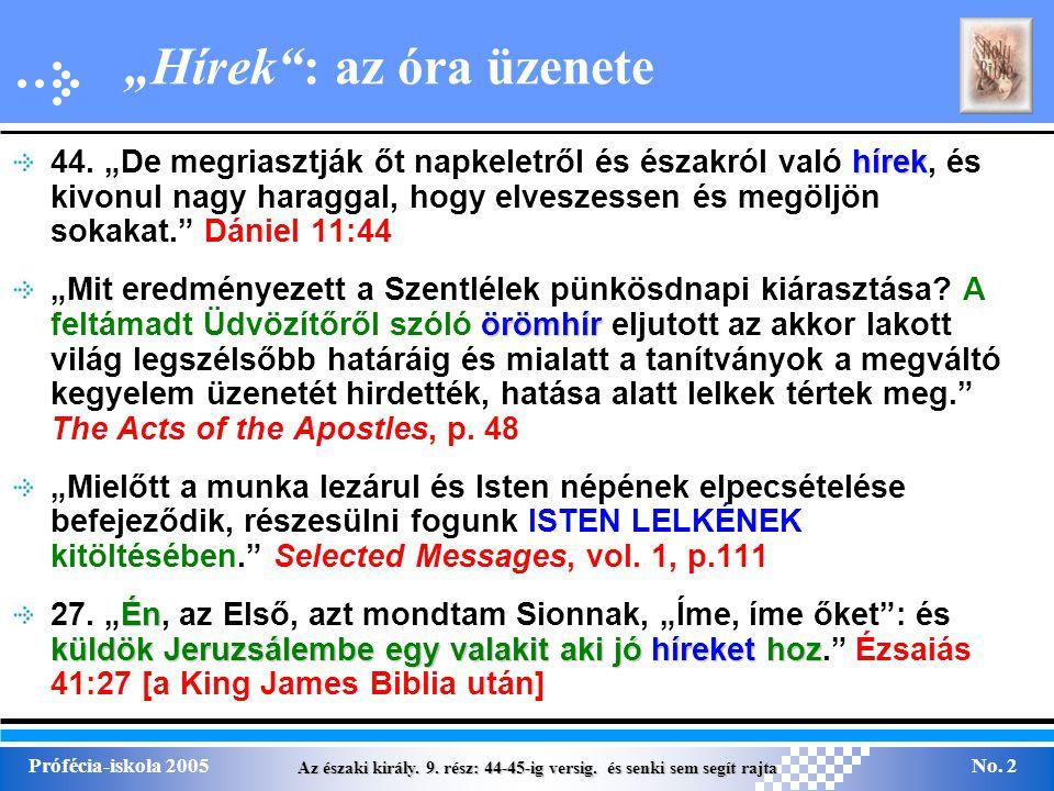 """Az északi király. 9. rész: 44-45-ig versig. és senki sem segít rajta Prófécia-iskola 2005No. 2 """"Hírek"""": az óra üzenete hírek 44. """"De megriasztják őt n"""