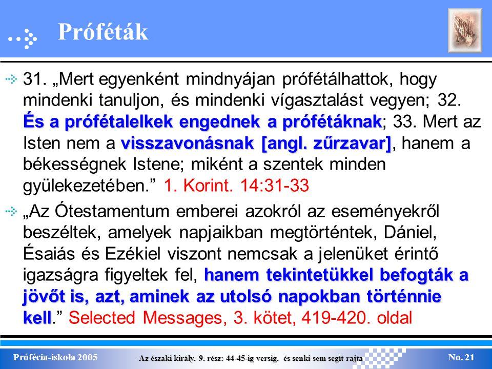 Az északi király. 9. rész: 44-45-ig versig. és senki sem segít rajta Prófécia-iskola 2005No. 21 Próféták És a prófétalelkek engednek a prófétáknak vis