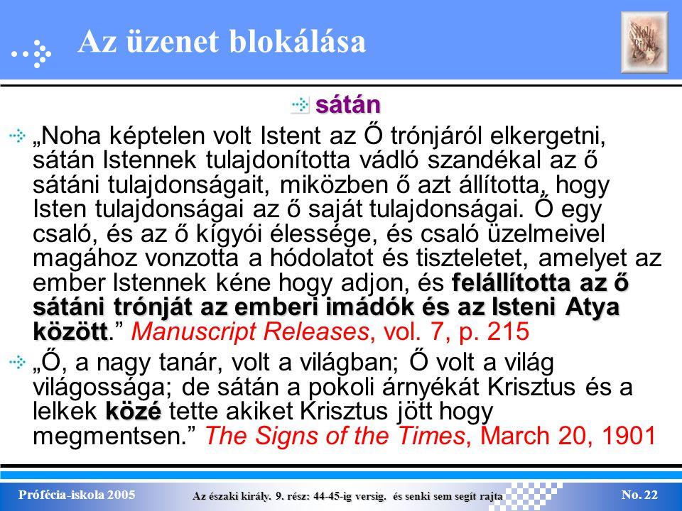 Az északi király. 9. rész: 44-45-ig versig. és senki sem segít rajta Prófécia-iskola 2005No. 22 Az üzenet blokálása sátán felállította az ő sátáni tró