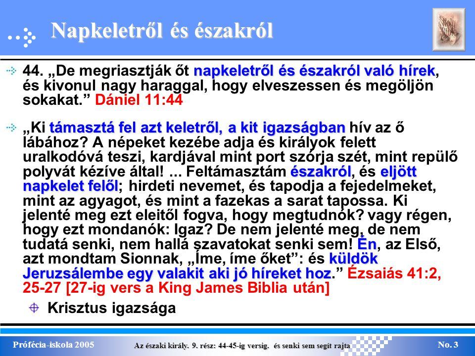 Az északi király. 9. rész: 44-45-ig versig. és senki sem segít rajta Prófécia-iskola 2005No. 3 Napkeletről és északról napkeletről és északról való hí