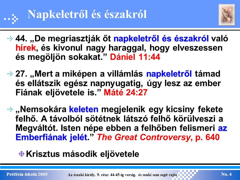 Az északi király. 9. rész: 44-45-ig versig. és senki sem segít rajta Prófécia-iskola 2005No. 4 Napkeletről és északról napkeletről és északról hírek 4