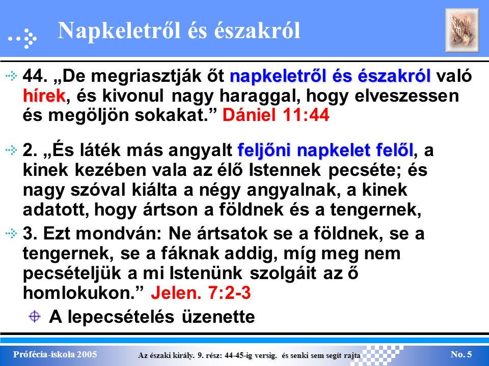 Az északi király. 9. rész: 44-45-ig versig. és senki sem segít rajta Prófécia-iskola 2005No. 5 Napkeletről és északról napkeletről és északról hírek 4