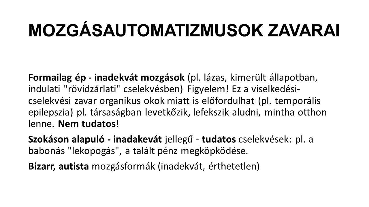 MOZGÁSAUTOMATIZMUSOK ZAVARAI Formailag ép - inadekvát mozgások (pl.