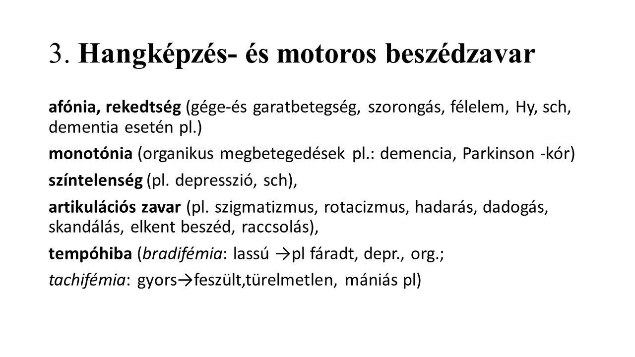 3. Hangképzés- és motoros beszédzavar afónia, rekedtség (gége-és garatbetegség, szorongás, félelem, Hy, sch, dementia esetén pl.) monotónia (organikus