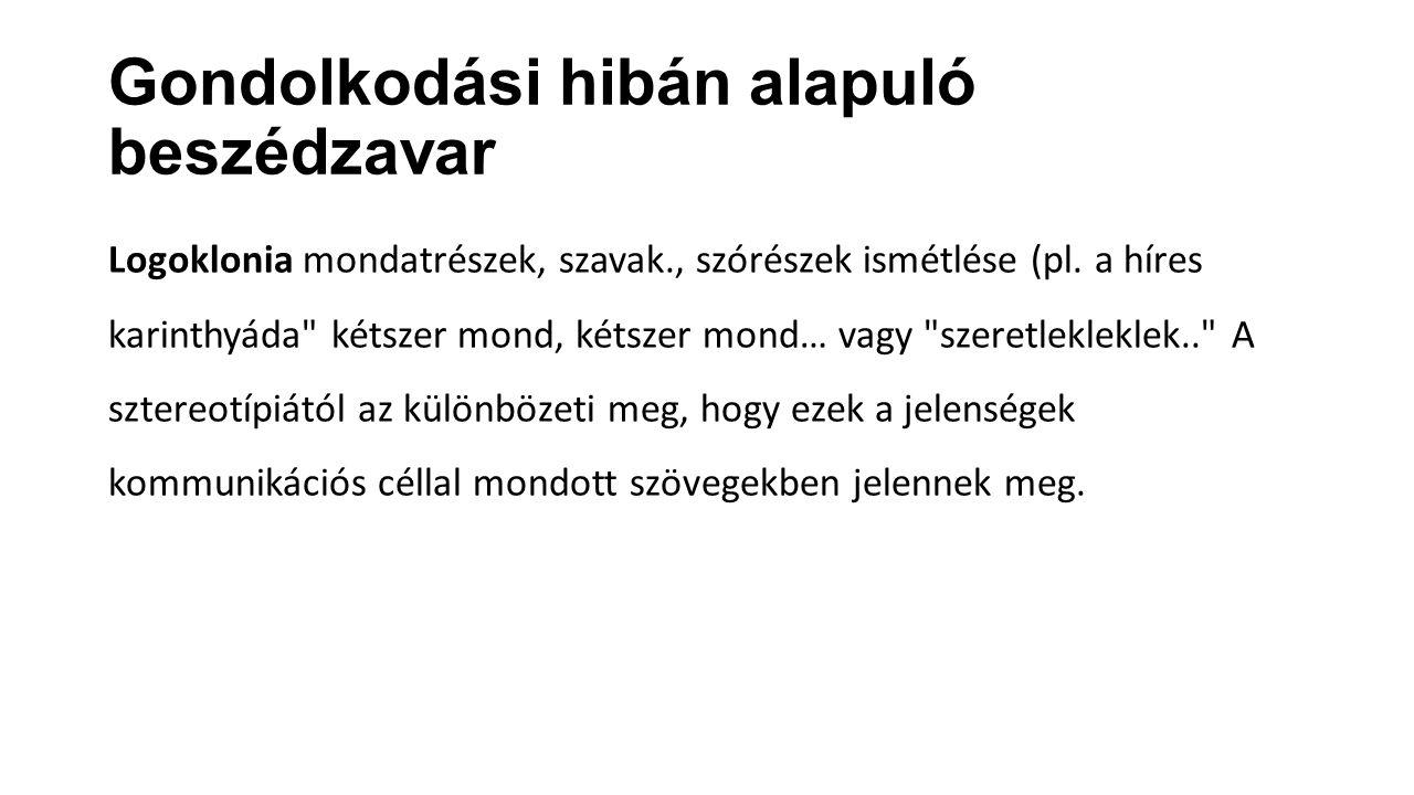 Gondolkodási hibán alapuló beszédzavar Logoklonia mondatrészek, szavak., szórészek ismétlése (pl.