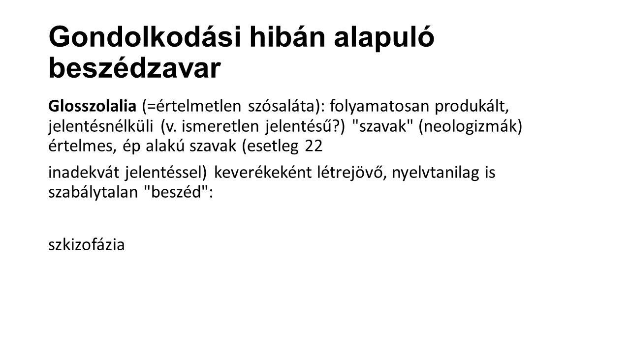 Gondolkodási hibán alapuló beszédzavar Glosszolalia (=értelmetlen szósaláta): folyamatosan produkált, jelentésnélküli (v.