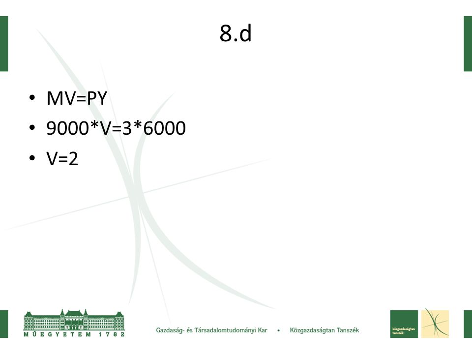 8.d MV=PY 9000*V=3*6000 V=2