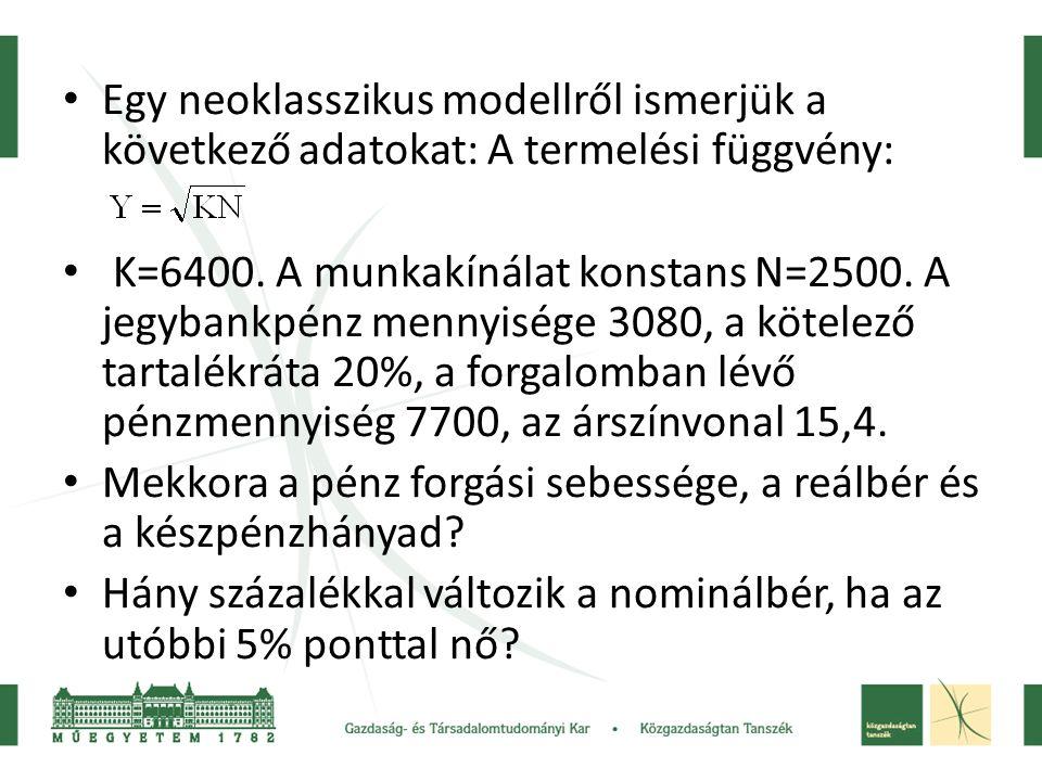 Egy neoklasszikus modellről ismerjük a következő adatokat: A termelési függvény: K=6400.