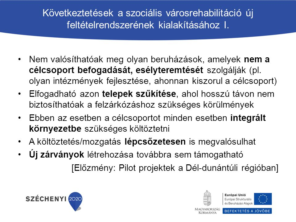Következtetések a szociális városrehabilitáció új feltételrendszerének kialakításához I. Nem valósíthatóak meg olyan beruházások, amelyek nem a célcso