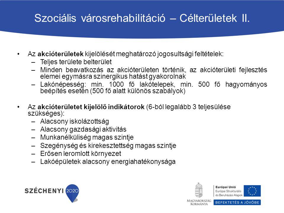 Szociális városrehabilitáció – Célterületek II. Az akcióterületek kijelölését meghatározó jogosultsági feltételek: –Teljes területe belterület –Minden