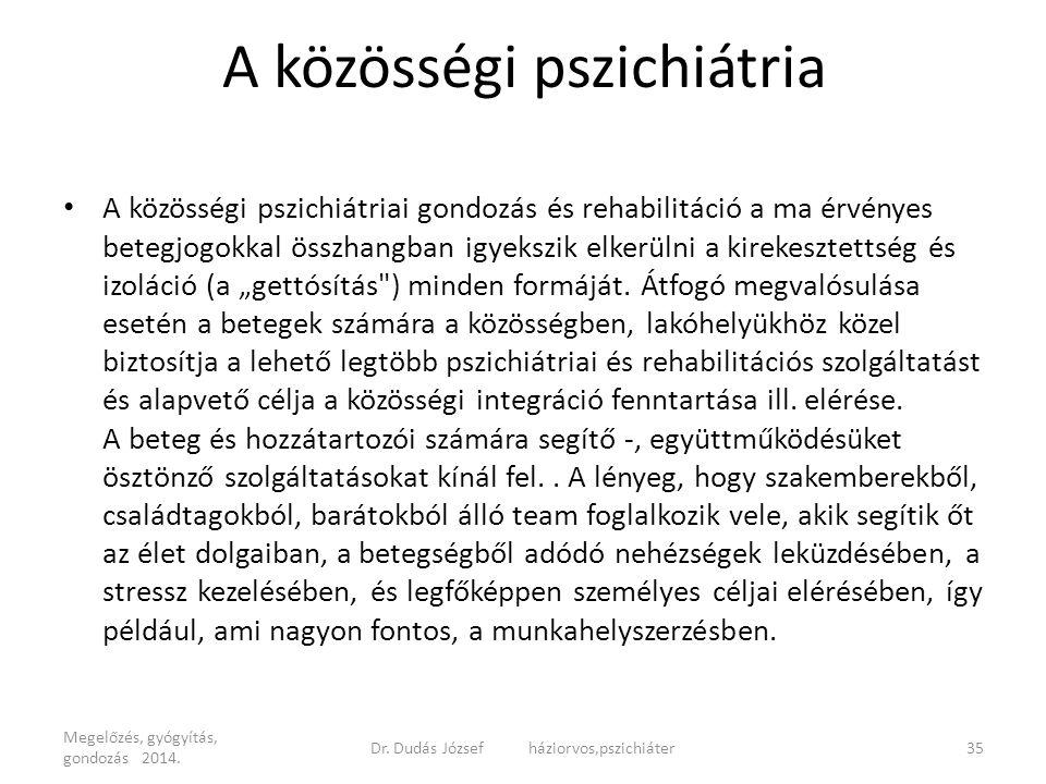 A közösségi pszichiátria A közösségi pszichiátriai gondozás és rehabilitáció a ma érvényes betegjogokkal összhangban igyekszik elkerülni a kirekesztet