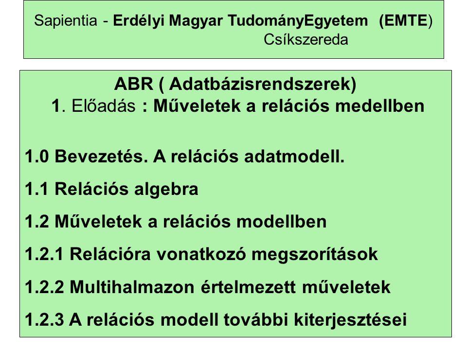 1 Sapientia - Erdélyi Magyar TudományEgyetem (EMTE) Csíkszereda ABR ( Adatbázisrendszerek) 1.