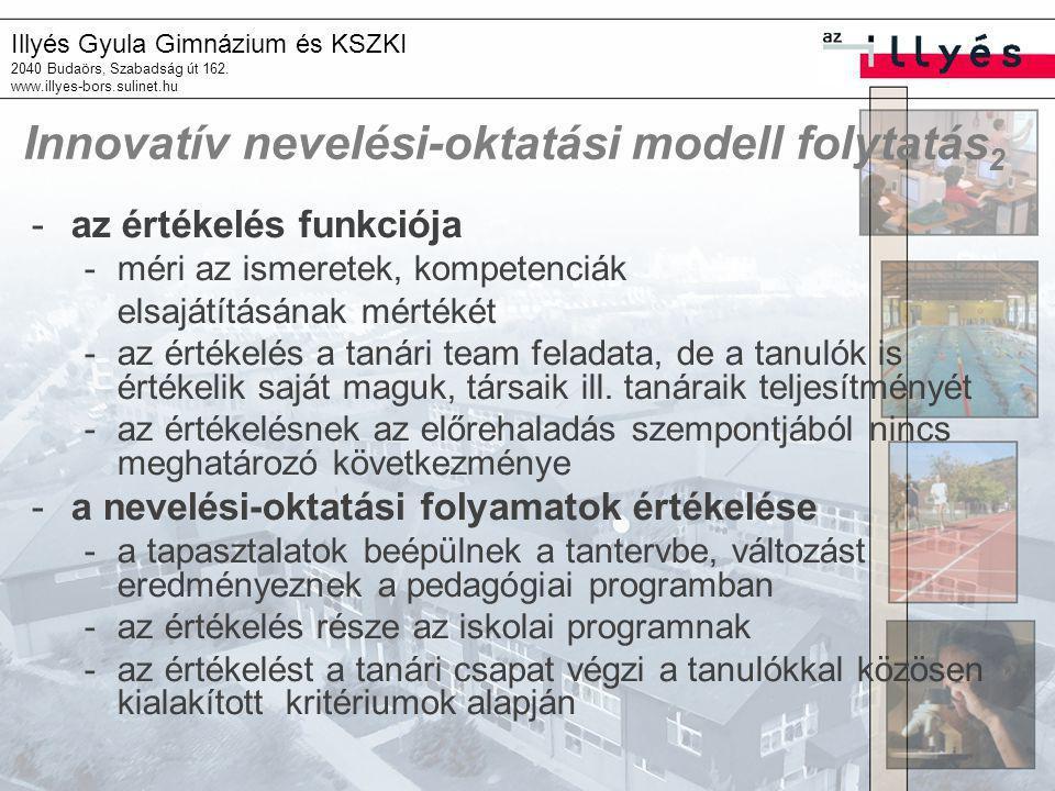 Illyés Gyula Gimnázium és KSZKI 2040 Budaörs, Szabadság út 162. www.illyes-bors.sulinet.hu Innovatív nevelési-oktatási modell folytatás 2 -az értékelé