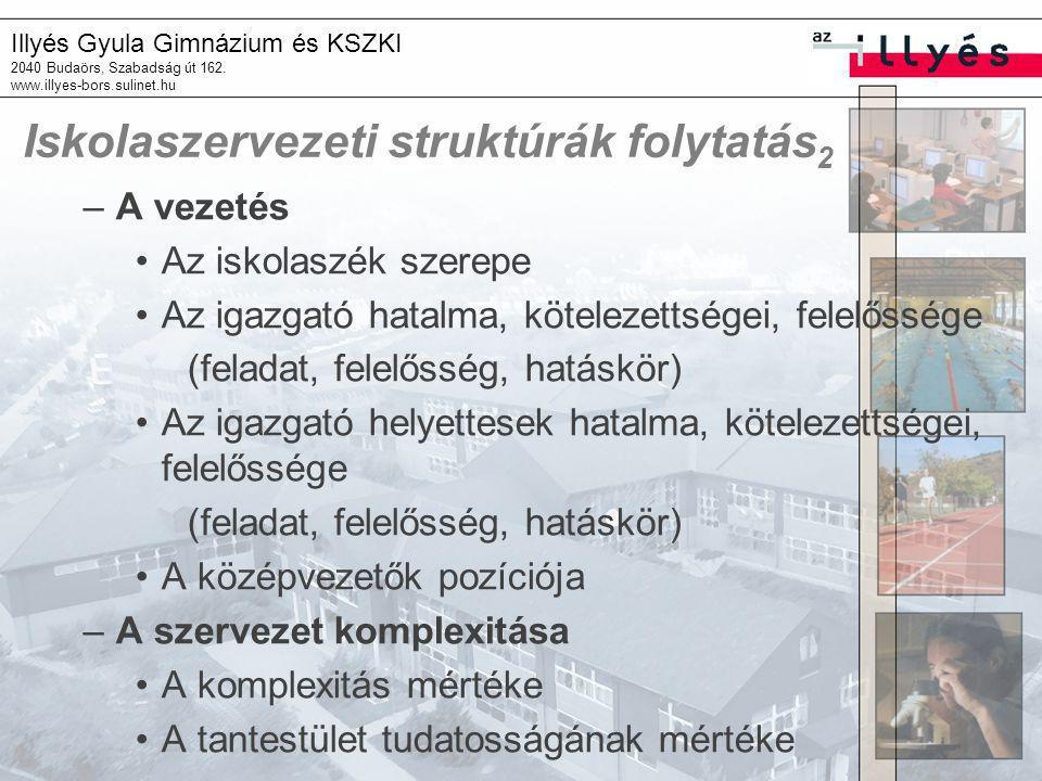 Illyés Gyula Gimnázium és KSZKI 2040 Budaörs, Szabadság út 162. www.illyes-bors.sulinet.hu Iskolaszervezeti struktúrák folytatás 2 –A vezetés Az iskol