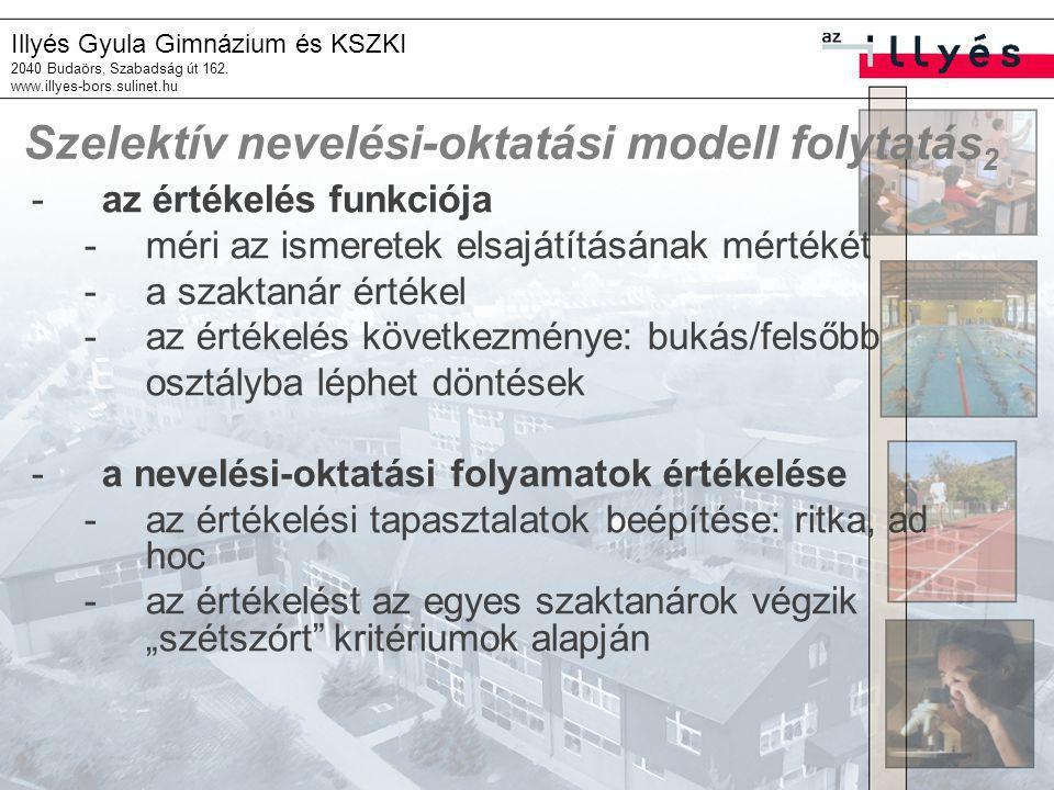 Illyés Gyula Gimnázium és KSZKI 2040 Budaörs, Szabadság út 162. www.illyes-bors.sulinet.hu Szelektív nevelési-oktatási modell folytatás 2 -az értékelé