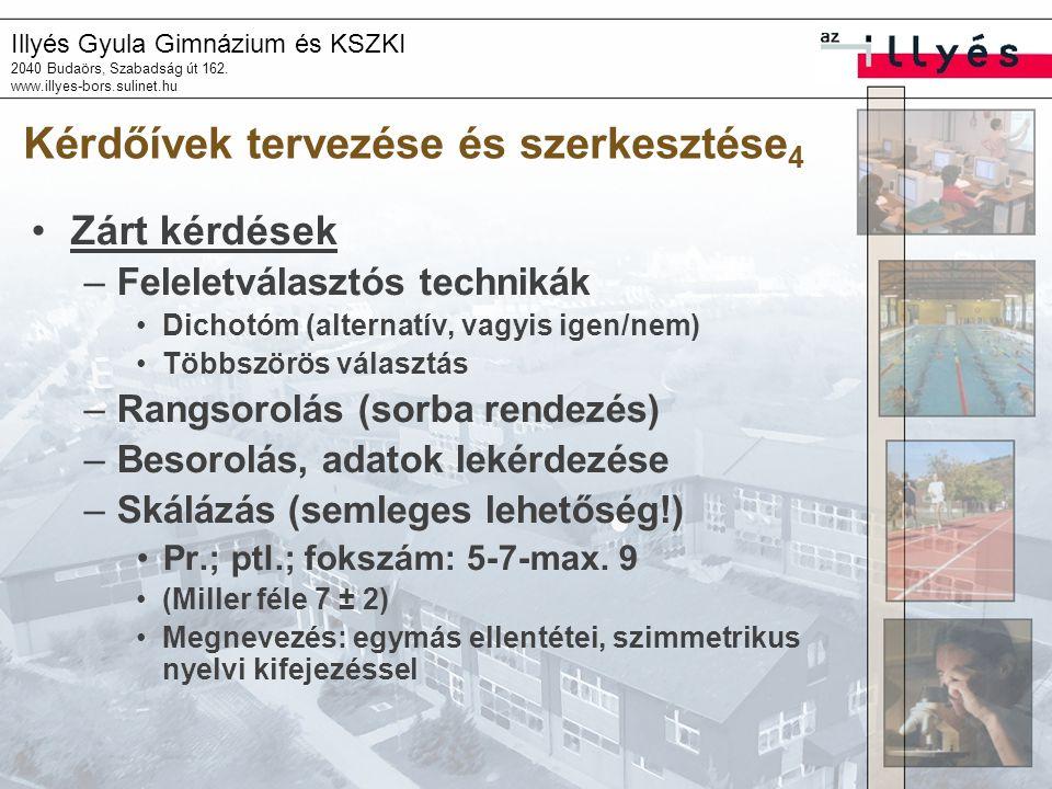 Illyés Gyula Gimnázium és KSZKI 2040 Budaörs, Szabadság út 162. www.illyes-bors.sulinet.hu Kérdőívek tervezése és szerkesztése 4 Zárt kérdések –Felele