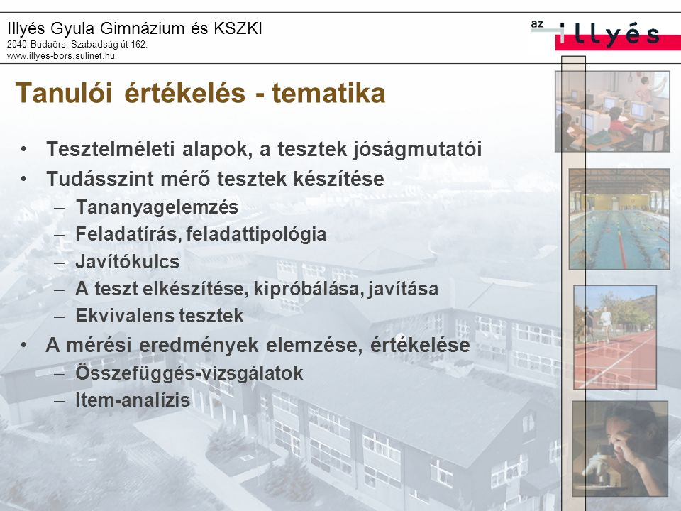 Illyés Gyula Gimnázium és KSZKI 2040 Budaörs, Szabadság út 162. www.illyes-bors.sulinet.hu Tanulói értékelés - tematika Tesztelméleti alapok, a teszte