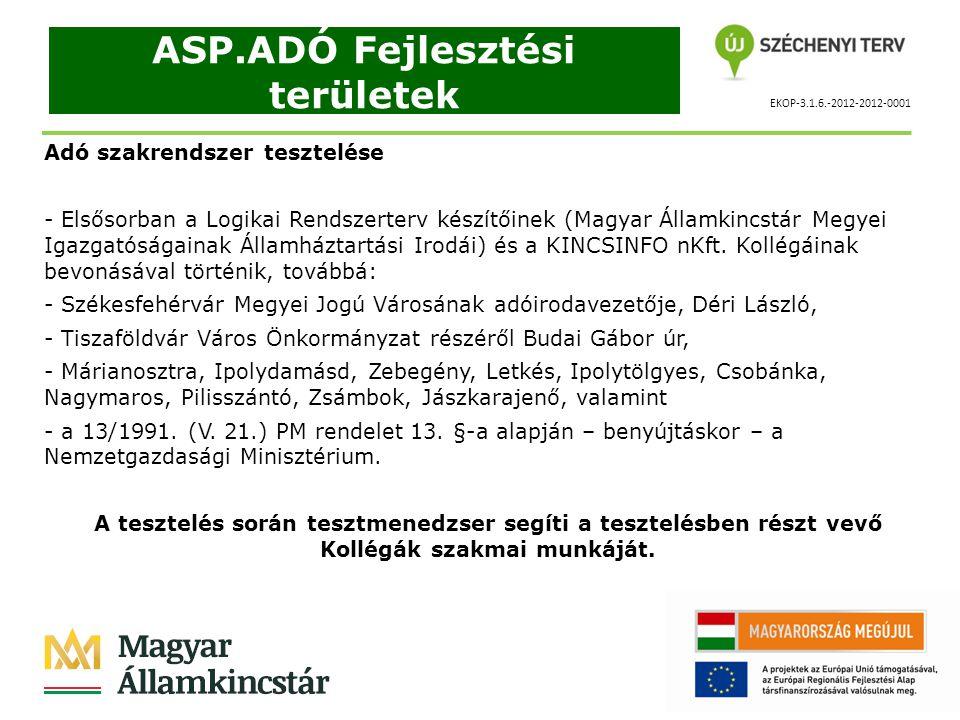 EKOP-3.1.6.-2012-2012-0001 ASP.ADÓ Fejlesztési területek Adó szakrendszer tesztelése - Elsősorban a Logikai Rendszerterv készítőinek (Magyar Államkincstár Megyei Igazgatóságainak Államháztartási Irodái) és a KINCSINFO nKft.